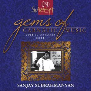 Gems Of Carnatic Music - Live In Concert 2005 – Sanjay Subrahmanyan