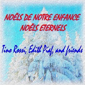 Noëls de notre enfance, Noëls éternels (Tino Rossi, Edith Piaf, and Friends)