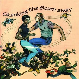 Skanking the Scum Away