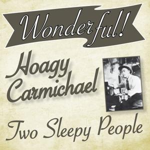 Wonderful.....Hoagy Carmichael (Two Sleepy People)