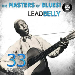 The Masters of Blues! (33 Best of Leadbelly)