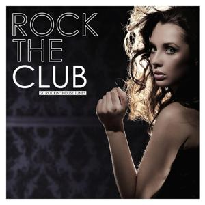 Rock the Club (20 Rockin' House Tunes)