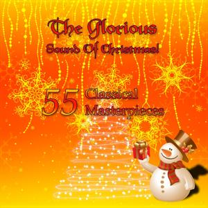The Glorious Sound of Christmas! 55 Classical Masterpieces