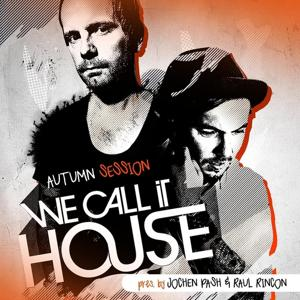 We Call It House (Autumn Session Pres. By Raul Rincon & Jochen Pash)