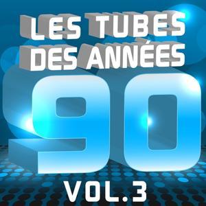 Les tubes des années 90 (Le meilleur de tous les hits 90's Pop & Dance, Vol. 3)
