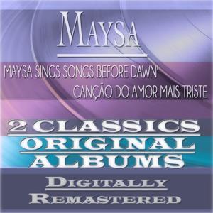 Maysa Sings Songs Before Dawn &  Canção do Amor Mais Triste (2 Classics Original Albums - Digitally Remastered)