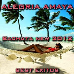 Alegria Amaya (Bachata New 2012 Best Exitos)