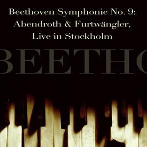 Beethoven Symphonie No. 9: Abendroth & Furtwängler, Live in Stockholm