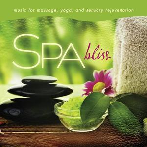 Spa - Bliss: Music for Massage, Yoga, and Sensory Rejuvenation