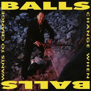Balls Change When Balls Want To Change