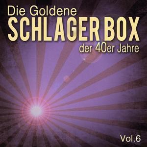 Die Goldene Schlager Box der 40er Jahre, Vol. 6