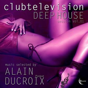 Clubtelevision Deep House Session, Vol. 1 (Music selected by Alain Ducroix Project)