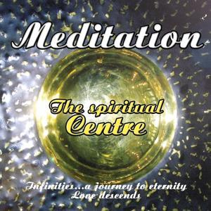 Meditation : The spiritual Centre (A journey to eternity : Love descends)