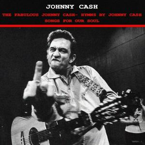 The Fabulous Johnny Cash (Hymns by Johnny Cash & Songs of Our Soil)