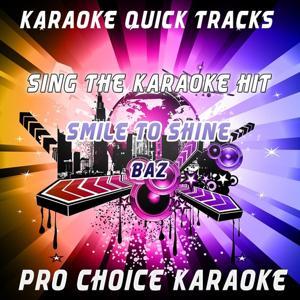 Karaoke Quick Tracks : Smile to Shine (Karaoke Version) (Originally Performed By Baz)