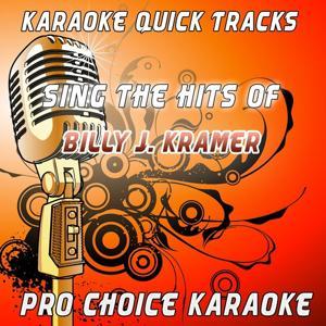 Karaoke Quick Tracks - Sing the Hits of Billy J. Kramer & the Dakotas (Karaoke Version) (Originally Performed By Billy J. Kramer & the Dakotas)