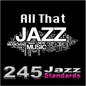 All That Jazz (The Complete Jazz Collection - 245 Jazz Standards)