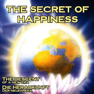 The Secret of Happiness (The descent of a new era)