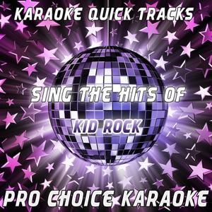 Karaoke Quick Tracks - Sing the Hits of Kid Rock (Karaoke Version) (Originally Performed By Kid Rock)