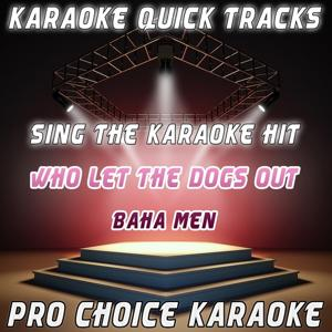 Karaoke Quick Tracks : Who Let the Dogs Out (Karaoke Version) (Originally Performed By Baha Men)