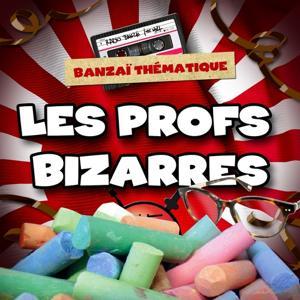 Radio Banzaï : Banzaï thématique : Profs izarre