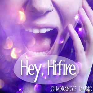 Hey, Hifire