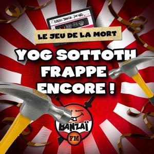 Radio Banzaï: Le jeu de la mort - Yog Sottoth frappe encore !