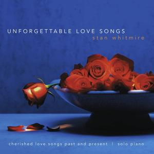 Unforgettable Love Songs: Cherished Love Songs Past and Present On Solo Piano