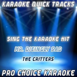 Karaoke Quick Tracks : Mr. Dieingly Sad (Karaoke Version) (Originally Performed By the Critts)