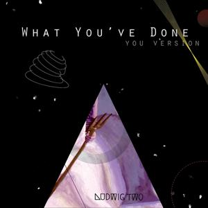 What You've Done (YOU Version)