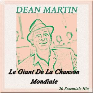 Dean Martin: Le Giant De La Chanson Mondiale (20 Essentials Hits)