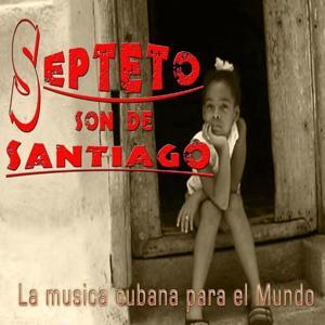 Septeto Son de Santiago (La Musica Cubana para el Mundo)