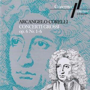 Corelli: Concerti Grossi Op. 6, No. 1 to 6