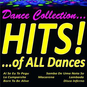 Dance Collection... Hits! ...of All Dances (Ai Se Eu Te Pegu, Samba de Uma Nota So, la Cumparsita, Macarena, Lambada, Born To Be Alive, Disco Inferno.....)