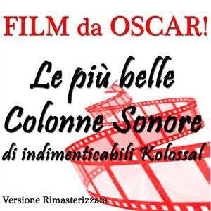 Film da oscar! le più belle colonne sonore di indimenticabili kolossal (Versione rimasterizzata)
