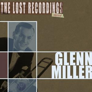 Glenn Miller the Lost Recordings (Remastered)