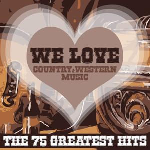 We Love Country & Western Music (The 75 Greatest Hits)