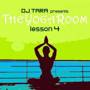 DJ Tara Presents: The Yoga Room Lesson Four