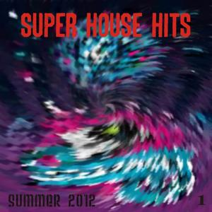Super House Hits Summer 2012, Vol. 1 (The Best Dance Music from Ibiza, Miami, Barcelona, New York, Rimini, London)