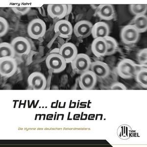 THW...du bist mein Leben (Die Hymne des deutschen Rekordmeisters THW Kiel)