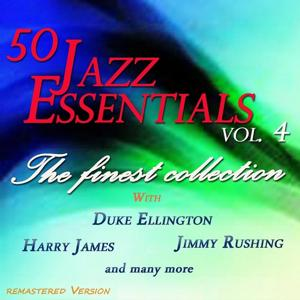 50 Jazz Essentials, Vol. 4 (The Finest Collection With Duke Ellington, Harry James, Jimmy Rushing and Many More)