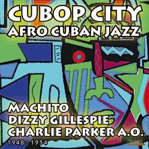 Cubop City - Afro Cuban Jazz (1948 - 1954)
