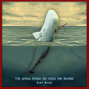 The Whale Raised His Voice and Roared