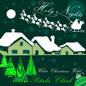 Holy Nights (White Christmas With Petula Clark)