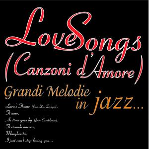 Love songs - grandi melodie in jazz... (Canzoni d'amore: Lara's Theme from Dr. Zivago, Ti amo, As Time Goes By From Casablanca, Ti ricordo ancora, Margherita, I Just Can't Stop Loving You...)