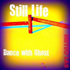 Still Life (Dance With Ghost)