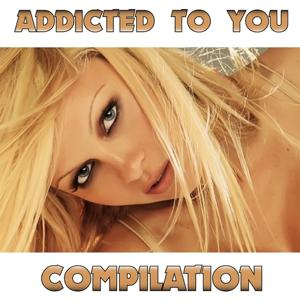 Addicted to You Compilation (Best Hit 2012)