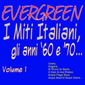 EVERGREEN: I Miti Italiani gli anni '60 e '70, vol. 1 (Volare, zingara, mi ritorni in mente, il cielo in una stanza, grazie prego scusi, acqua azzurra acqua chiara...)
