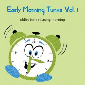 Early Morning Tunes, Vol. 1 (Oldies for a Relaxing Morning)