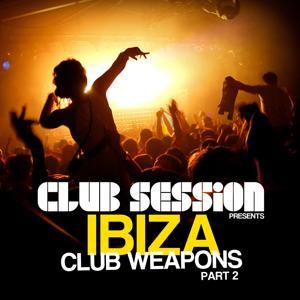 Club Session Pres. Ibiza Club Weapons, Pt. 2